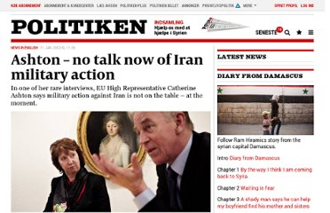 http://politiken.dk/newsinenglish/ECE1504639/ashton--no-talk-now-of-iran-military-action/