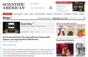 http://blogs.scientificamerican.com/guest-blog/2012/01/15/sick-people-smell-bad-why-dogs-sniff-dogs-humans-sniff-humans-and-dogs-sometimes-sniff-humans/