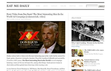http://www.eatmedaily.com/2009/06/dos-equis-ad-campaign-the-most-interesting-man-in-the-world-video/
