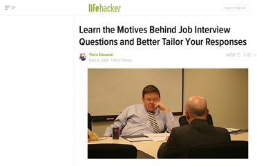 http://lifehacker.com/5876424/learn-the-motives-behind-job-interview-questions-and-better-tailor-your-reponses