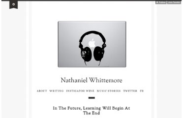 http://nlwis.me/post/15972813858/in-the-future-learning-will-begin-at-the-end