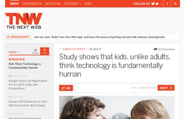 http://thenextweb.com/insider/2012/01/18/study-shows-that-kids-unlike-adults-think-technology-is-fundamentally-human/
