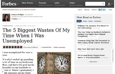 http://www.forbes.com/sites/francesbridges/2012/01/18/my-5-biggest-wastes-of-time-when-i-was-unemployed/