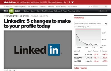 http://www.cbsnews.com/8301-505125_162-57361107/linkedin-5-changes-to-make-to-your-profile-today/