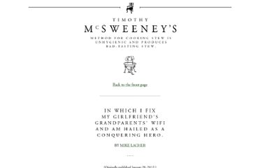 http://www.mcsweeneys.net/articles/in-which-i-fix-my-girlfriends-grandparents-wifi-and-am-hailed-as-a-conquering-hero