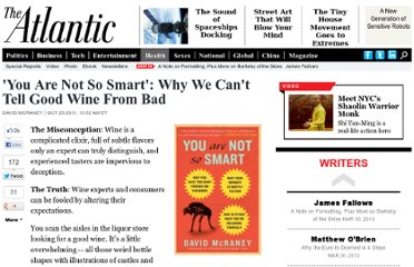 http://www.theatlantic.com/health/archive/2011/10/you-are-not-so-smart-why-we-cant-tell-good-wine-from-bad/247240/