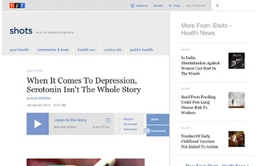 http://www.npr.org/blogs/health/2012/01/23/145525853/when-it-comes-to-depression-serotonin-isnt-the-whole-story