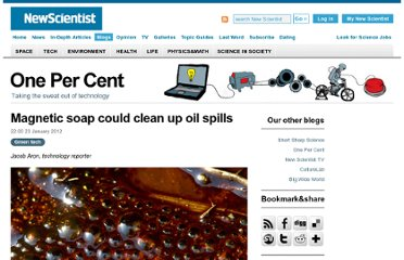 http://www.newscientist.com/blogs/onepercent/2012/01/magnetic-soap-could-clean-up-o.html