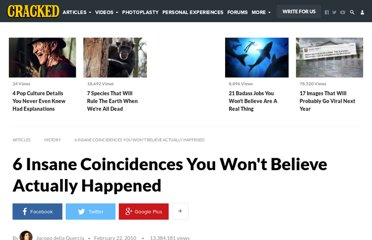 http://www.cracked.com/article_18421_6-insane-coincidences-you-wont-believe-actually-happened.html