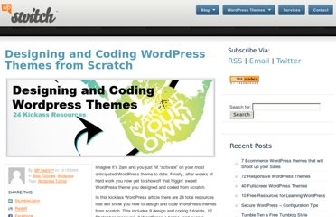 http://wpswitch.com/blog/designing-and-coding-wordpress-themes-from-scratch/