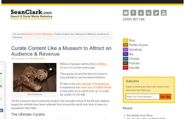http://seanclark.com/content-marketing-2/curate-content-like-a-museum-to-attract-an-audience-revenue/