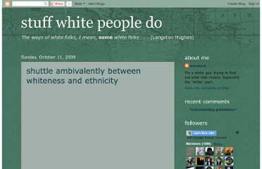 http://stuffwhitepeopledo.blogspot.com/2009/10/shuttle-ambivalently-between-whiteness.html