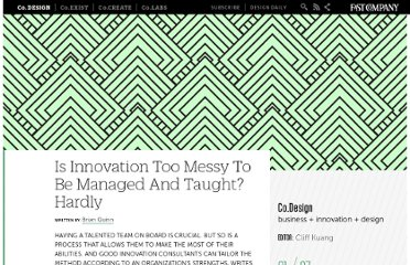 http://www.fastcodesign.com/1668899/is-innovation-too-messy-to-be-managed-and-taught-hardly