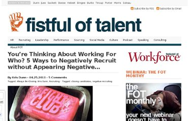 http://fistfuloftalent.com/2011/04/youre-thinking-about-working-for-who-5-ways-to-negatively-recruit-without-appearing-negative.html