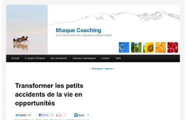 http://www.ithaquecoaching.com/articles/transformer-les-petits-accidents-de-la-vie-en-opportunites-1586.html