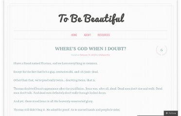 http://tobebeautiful.wordpress.com/2010/02/15/wheres-god-when-i-doubt/