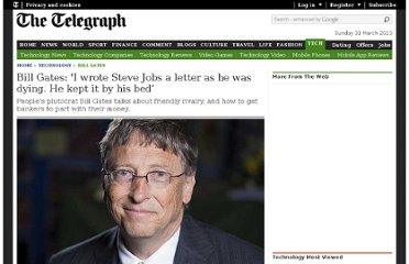 http://www.telegraph.co.uk/technology/bill-gates/9041726/Bill-Gates-I-wrote-Steve-Jobs-a-letter-as-he-was-dying.-He-kept-it-by-his-bed.html