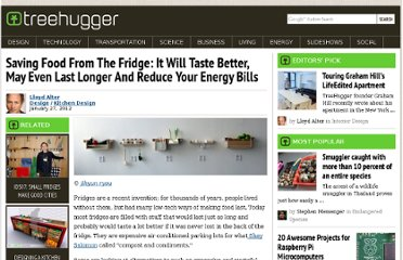 http://www.treehugger.com/kitchen-design/saving-food-fridge-it-will-taste-better-may-even-last-longer-and-reduce-your-energy-bills.html