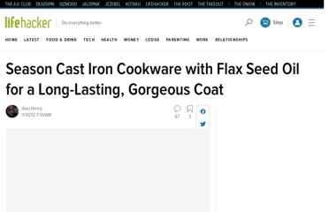 http://lifehacker.com/5880406/season-cast-iron-cookware-with-flax-seed-oil-for-a-long+lasting-gorgeous-coat