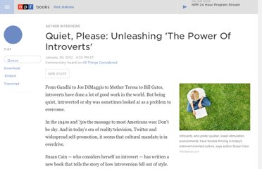 http://www.npr.org/2012/01/30/145930229/quiet-please-unleashing-the-power-of-introverts