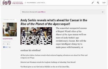 http://io9.com/5878333/andy-serkis-reveals-whats-ahead-for-caesar-in-the-rise-of-the-planet-of-the-apes-sequel