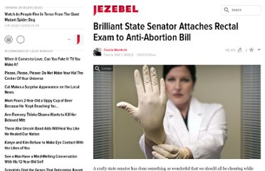 http://jezebel.com/5880775/brilliant-state-senator-attaches-rectal-exam-to-anti+abortion-bill