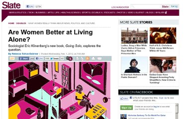 http://www.slate.com/articles/double_x/doublex/2012/01/eric_klinenberg_s_going_solo_the_extraordinary_rise_and_surprising_appeal_of_living_alone_are_women_better_at_living_alone_.html