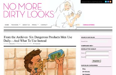 http://nomoredirtylooks.com/2012/01/from-the-archives-six-dangerous-products-men-use-daily%e2%80%94and-what-to-use-instead/