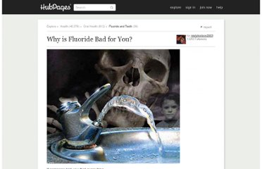 http://mistyhorizon2003.hubpages.com/hub/Why-is-Fluoride-Bad-for-You
