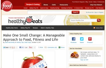 http://blog.foodnetwork.com/healthyeats/2011/10/08/make-one-small-change-a-manageable-approach-to-food-fitness-and-life/
