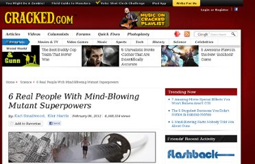 http://www.cracked.com/article_19661_6-real-people-with-mind-blowing-mutant-superpowers.html