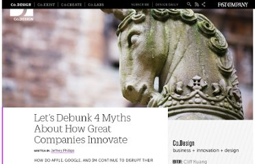http://www.fastcodesign.com/1668977/lets-debunk-4-myths-about-how-great-companies-innovate
