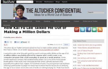 http://www.jamesaltucher.com/2011/04/how-kai-fu-lee-talked-me-out-of-making-a-million-dollars/