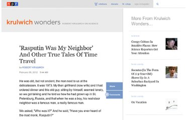 http://www.npr.org/blogs/krulwich/2012/02/07/146534518/rasputin-was-my-neighbor-and-other-true-tales-of-time-travel