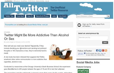 http://www.mediabistro.com/alltwitter/twitter-might-be-more-addictive-than-alcohol-or-sex_b18427