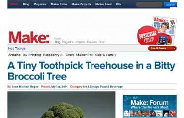 http://blog.makezine.com/2011/07/01/a-tiny-toothpick-treehouse-in-a-bitty-broccoli-tree/