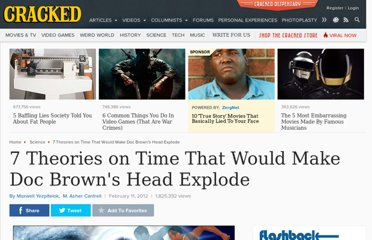 http://www.cracked.com/article_19659_7-theories-time-that-would-make-doc-browns-head-explode.html