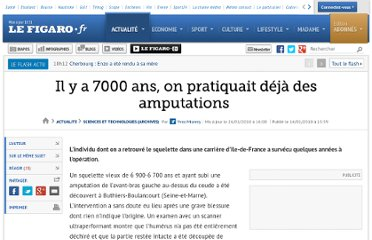 http://www.lefigaro.fr/sciences-technologies/2010/01/14/01030-20100114ARTFIG00010-il-y-a-7000-ans-on-pratiquait-deja-des-amputations-.php