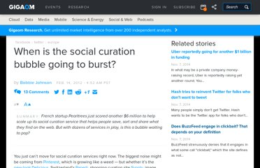 http://gigaom.com/2012/02/14/when-is-the-social-curation-bubble-going-to-burst/