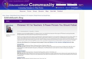 http://community.educationworld.com/content/pinterest-101-teachers-5-power-pinners-you-should-follow