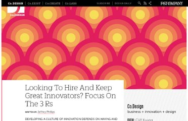 http://www.fastcodesign.com/1669036/looking-to-hire-and-keep-great-innovators-focus-on-the-3-rs