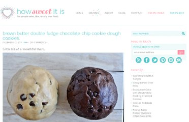 http://www.howsweeteats.com/2011/12/brown-butter-double-fudge-chocolate-chip-cookie-dough-cookies/