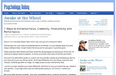 http://www.psychologytoday.com/blog/awake-the-wheel/201005/7-ways-enhance-focus-creativity-productivity-and-performance