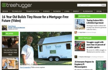 http://www.treehugger.com/green-architecture/16-year-old-builds-tiny-house-mortgage-free-future-video.html