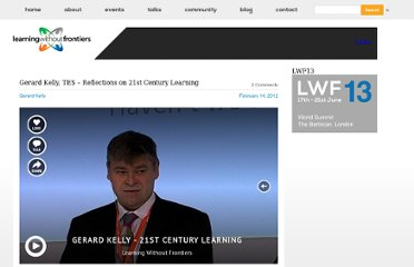 http://www.learningwithoutfrontiers.com/2012/02/gerard-kelly-tes-reflections-on-21st-century-learning/
