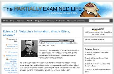 http://www.partiallyexaminedlife.com/2009/11/10/episode-11-nietzsches-immoralism-what-is-ethics-anyway/