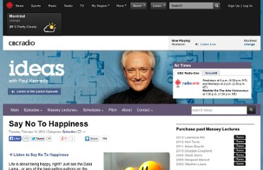 http://www.cbc.ca/ideas/episodes/2012/02/14/say-no-to-happiness-2/
