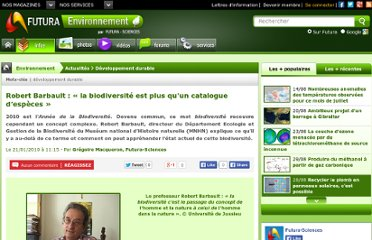 http://www.futura-sciences.com/fr/news/t/developpement-durable-1/d/robert-barbault-la-biodiversite-est-plus-quun-catalogue-despeces_22259/#xtor=EPR-17-[QUOTIDIENNE]-20100122-[ACTU-robert_barbault_:___la_biodiversite_est_plus_qu_un_catalogue_d_especes__]