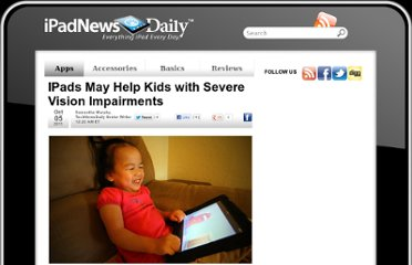 http://www.ipadnewsdaily.com/682-ipads-may-help-kids-with-severe-vision-impairments.html