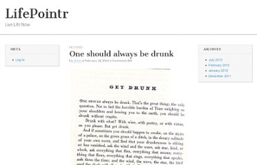 http://www.lifepointr.com/2012/02/18/one-should-always-be-drunk/